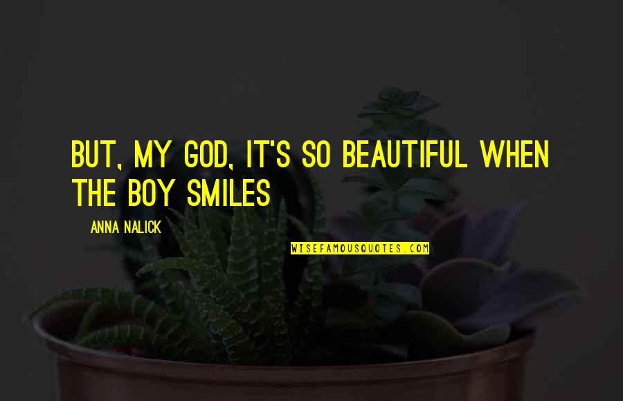 Smile God Love You Quotes By Anna Nalick: But, my God, it's so beautiful when the