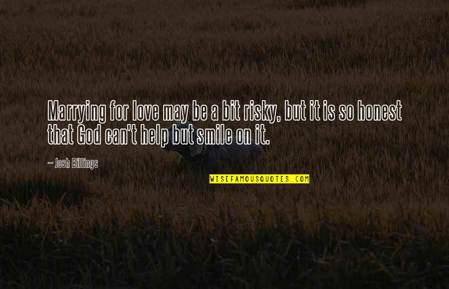 Smile God Love You Quotes By Josh Billings: Marrying for love may be a bit risky,