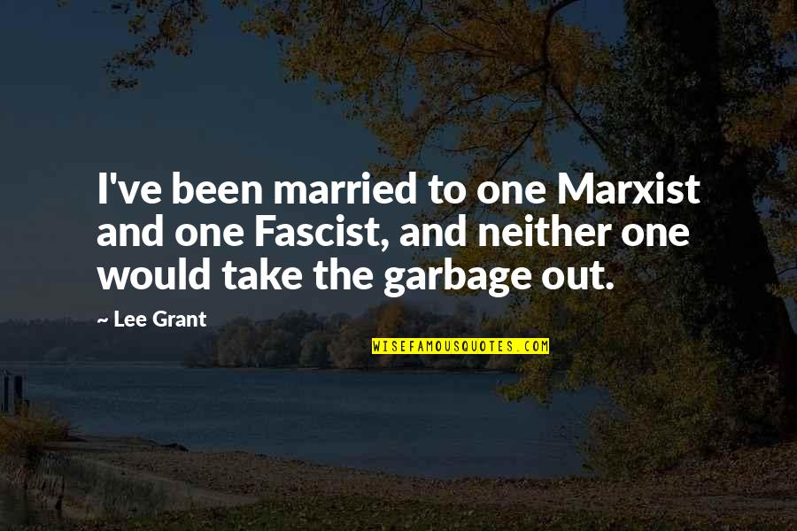 Smile God Love You Quotes By Lee Grant: I've been married to one Marxist and one