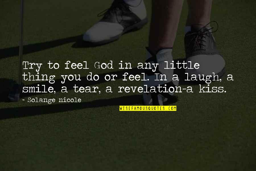 Smile God Love You Quotes By Solange Nicole: Try to feel God in any little thing