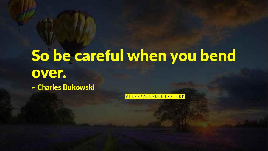 Smile Happy Looks Good On You Quotes By Charles Bukowski: So be careful when you bend over.
