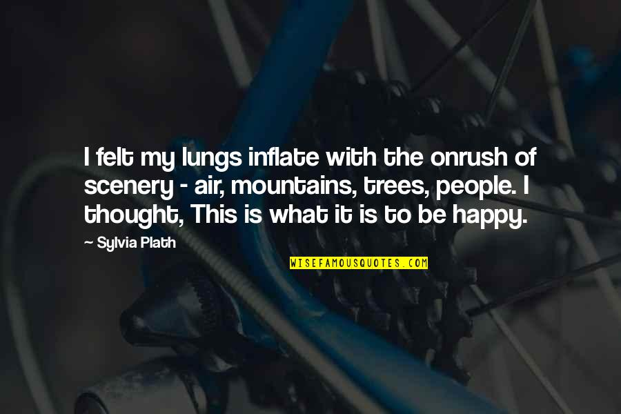 Smile Happy Looks Good On You Quotes By Sylvia Plath: I felt my lungs inflate with the onrush