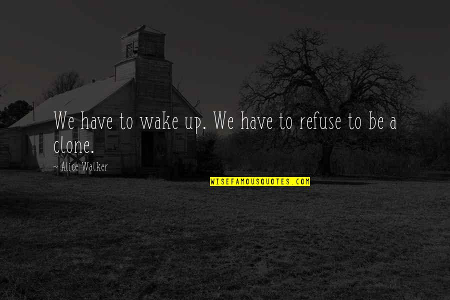 Smile In Facebook Quotes By Alice Walker: We have to wake up. We have to