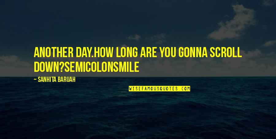 Smile In Facebook Quotes By Sanhita Baruah: Another day.How long are you gonna scroll down?SemicolonSmile