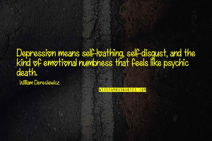 Smile In Facebook Quotes By William Deresiewicz: Depression means self-loathing, self-disgust, and the kind of
