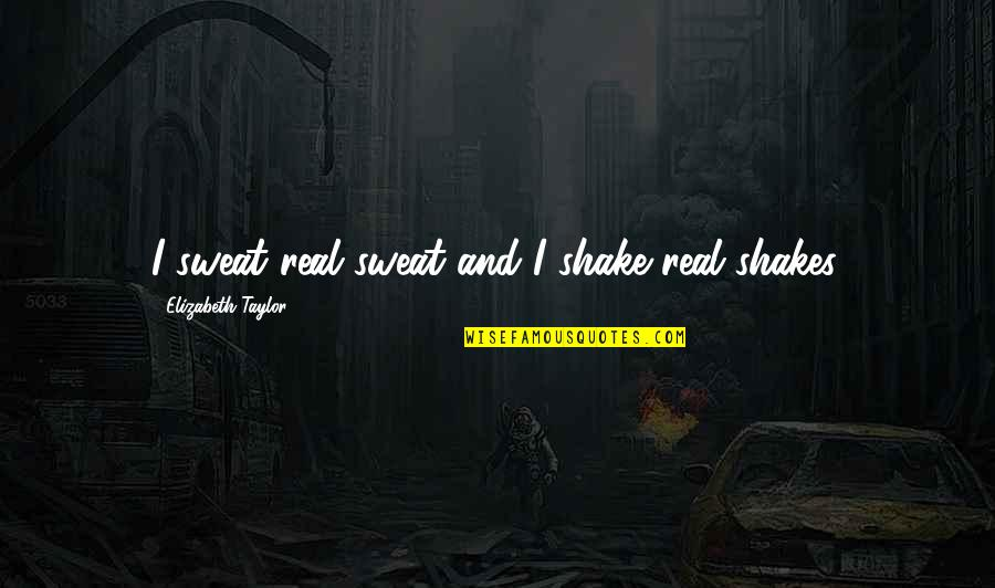 Smile Pinterest Quotes By Elizabeth Taylor: I sweat real sweat and I shake real