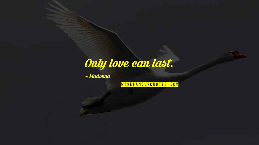 Smile Pinterest Quotes By Madonna: Only love can last.