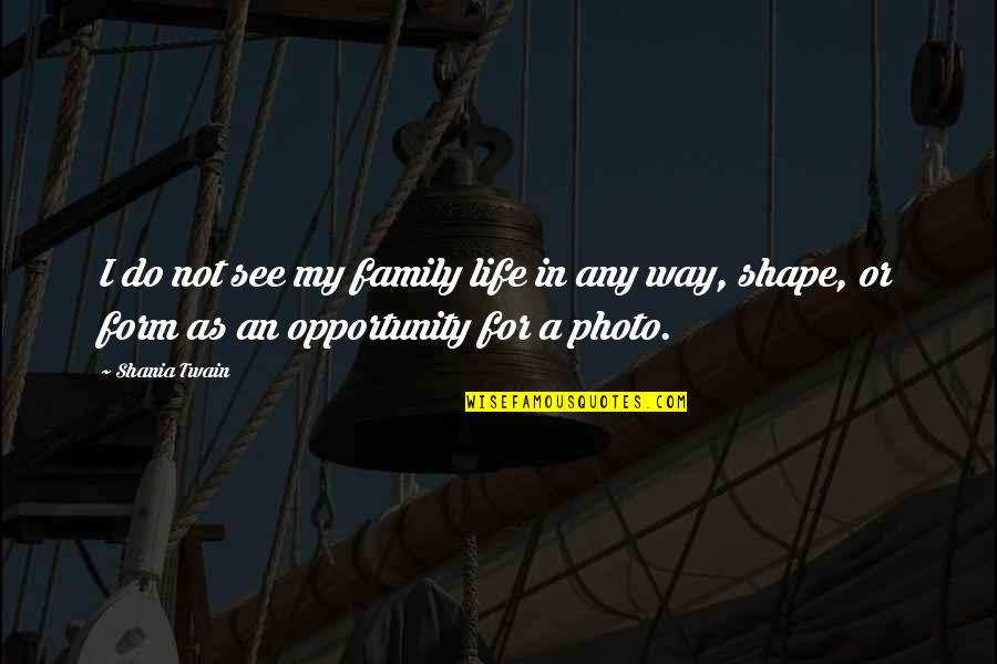 Smile Pinterest Quotes By Shania Twain: I do not see my family life in