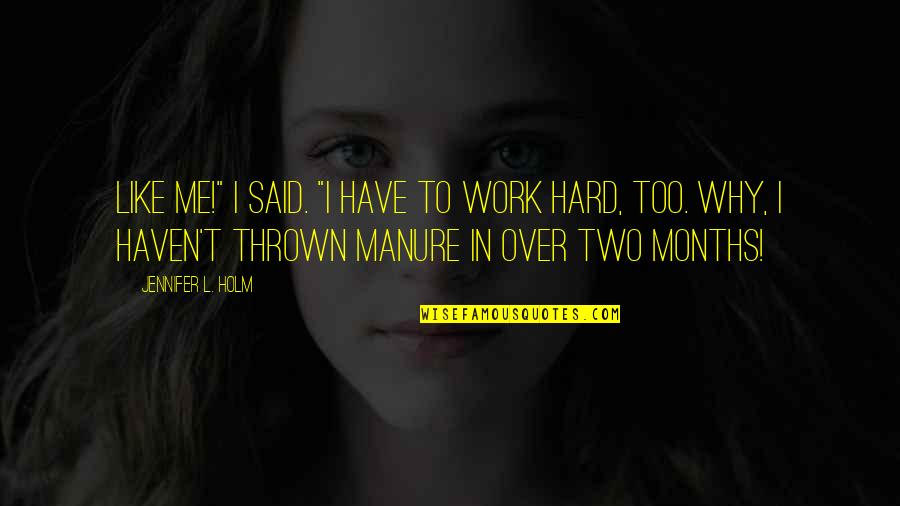 """Smile To Hide The Pain Quotes By Jennifer L. Holm: Like me!"""" I said. """"I have to work"""