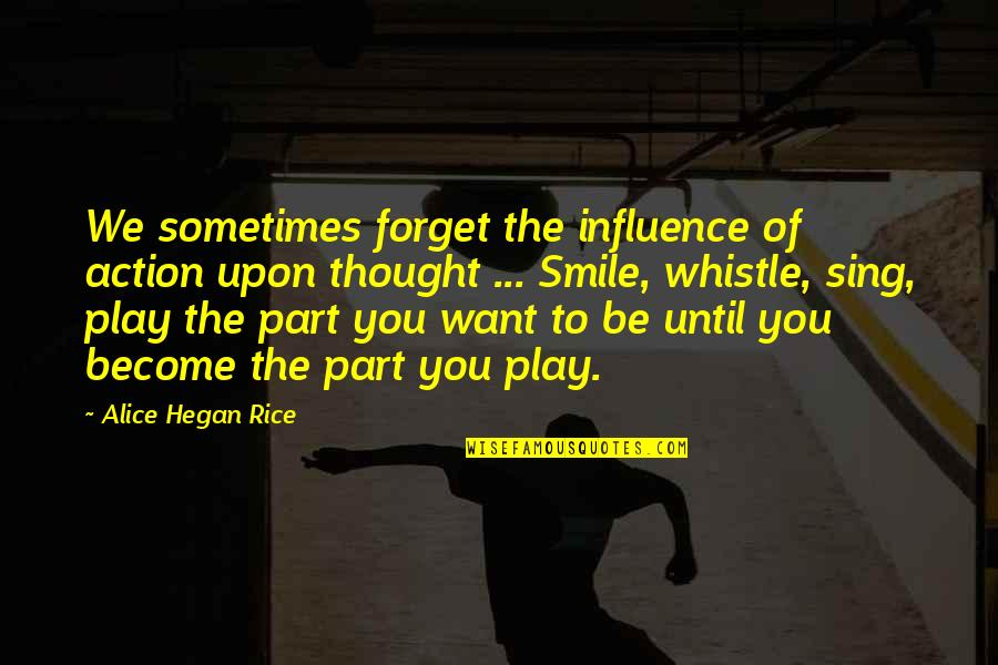 Smile Until Quotes By Alice Hegan Rice: We sometimes forget the influence of action upon