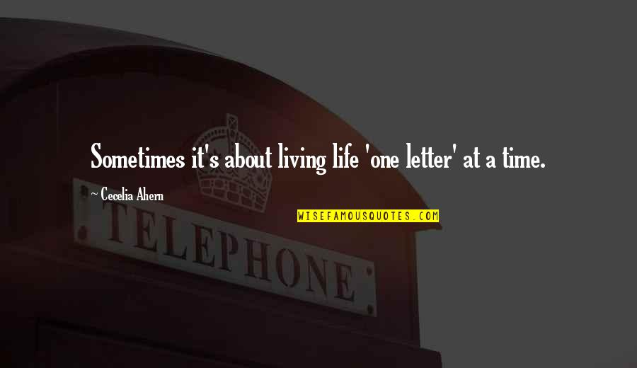 Smile Until Quotes By Cecelia Ahern: Sometimes it's about living life 'one letter' at