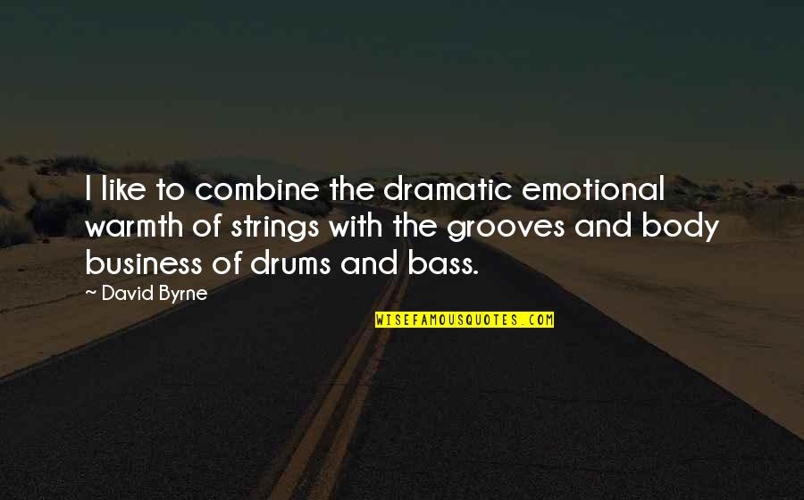 Smile Until Quotes By David Byrne: I like to combine the dramatic emotional warmth