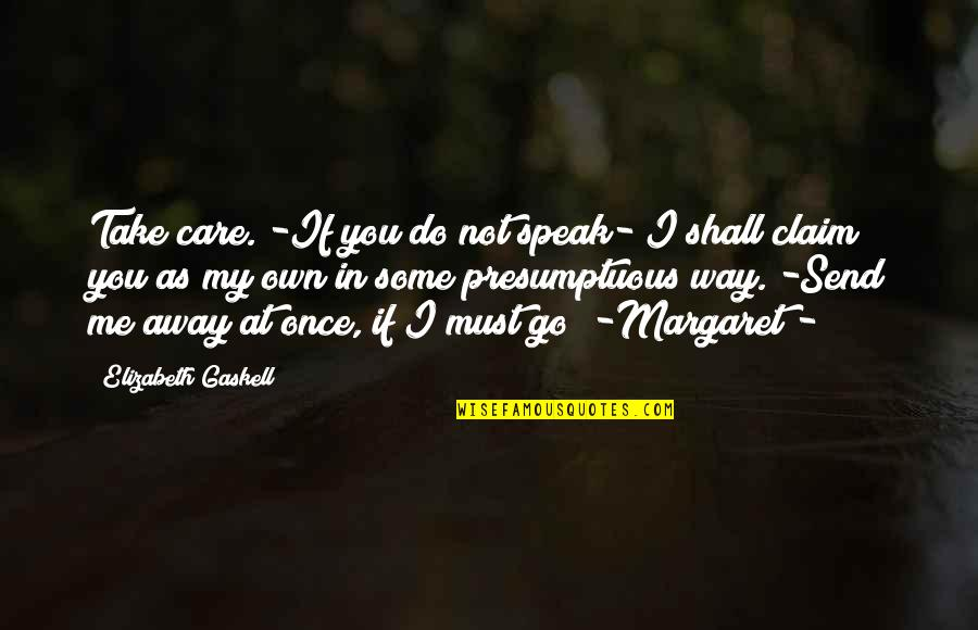 Smile Until Quotes By Elizabeth Gaskell: Take care. -If you do not speak- I