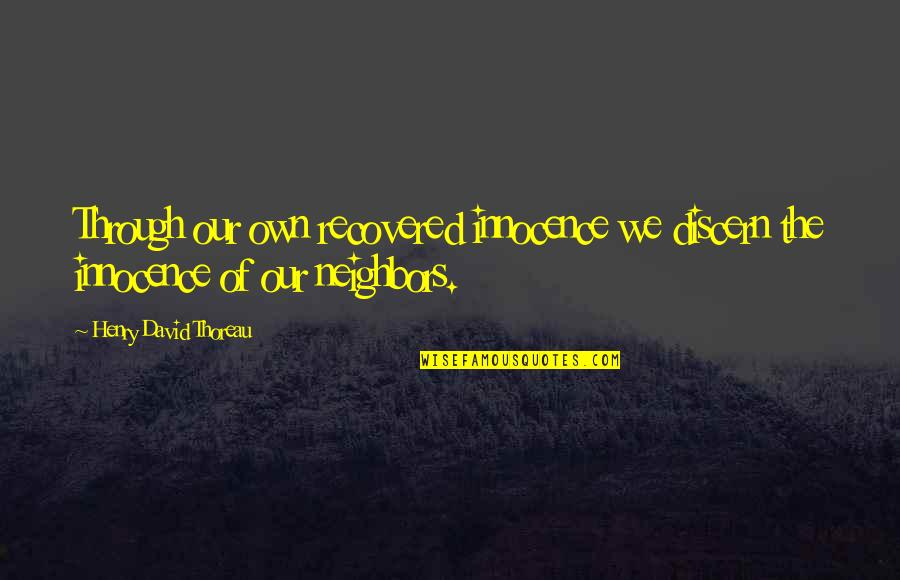 Smile Until Quotes By Henry David Thoreau: Through our own recovered innocence we discern the