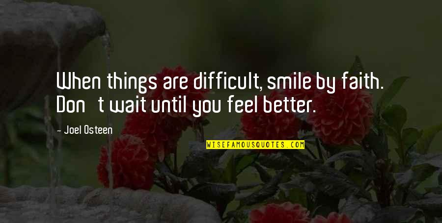 Smile Until Quotes By Joel Osteen: When things are difficult, smile by faith. Don't