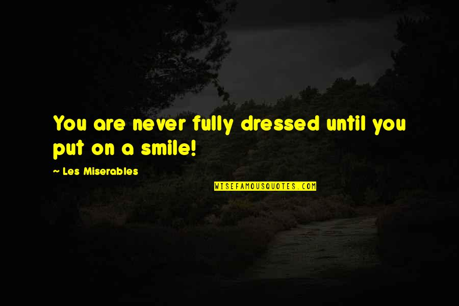 Smile Until Quotes By Les Miserables: You are never fully dressed until you put