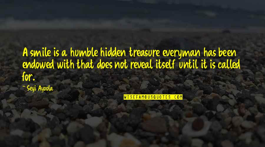 Smile Until Quotes By Seyi Ayoola: A smile is a humble hidden treasure everyman
