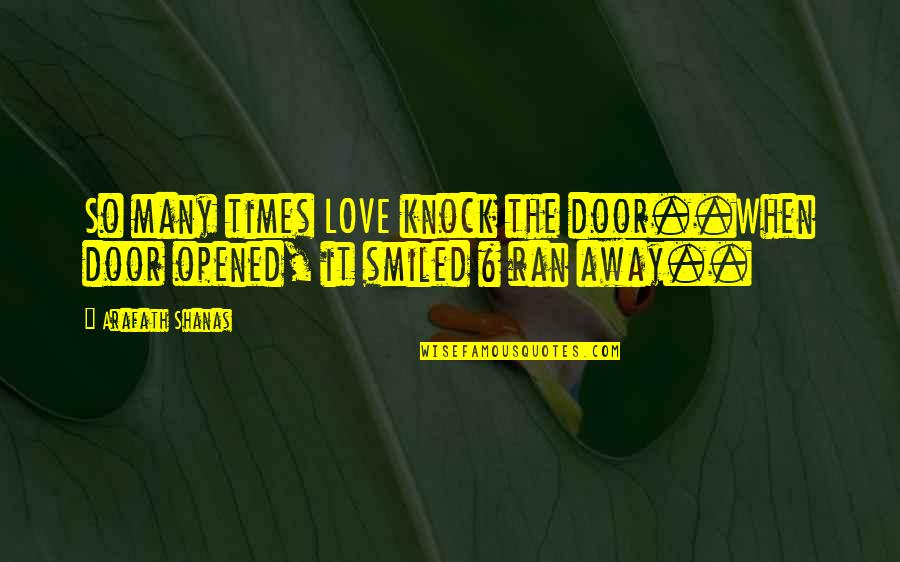 Smile When Your In Love Quotes By Arafath Shanas: So many times LOVE knock the door..When door