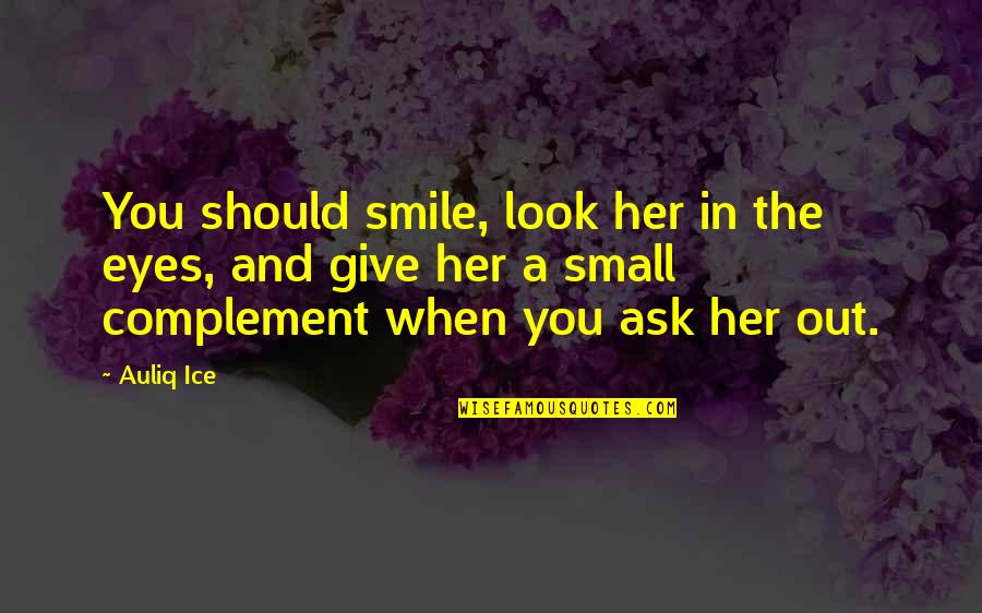 Smile When Your In Love Quotes By Auliq Ice: You should smile, look her in the eyes,