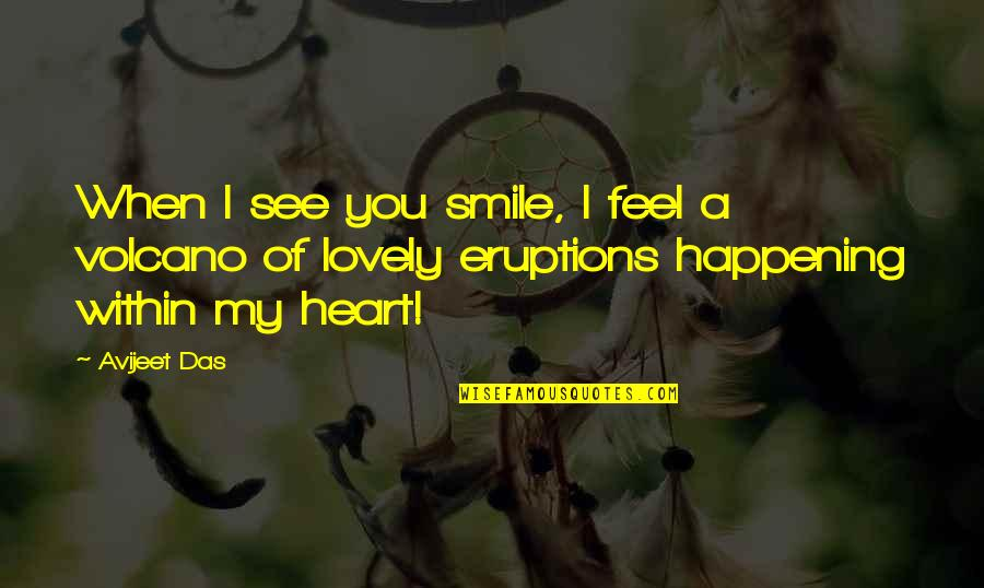 Smile When Your In Love Quotes By Avijeet Das: When I see you smile, I feel a