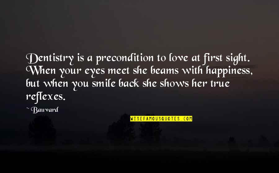 Smile When Your In Love Quotes By Bauvard: Dentistry is a precondition to love at first