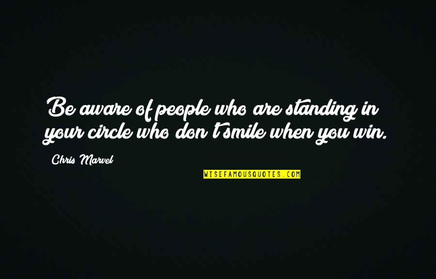 Smile When Your In Love Quotes By Chris Marvel: Be aware of people who are standing in