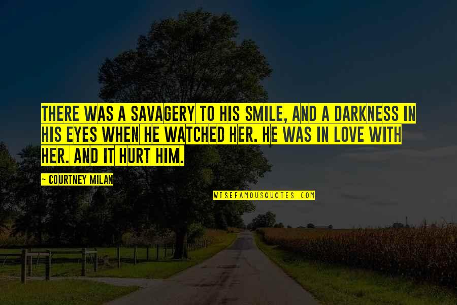 Smile When Your In Love Quotes By Courtney Milan: There was a savagery to his smile, and