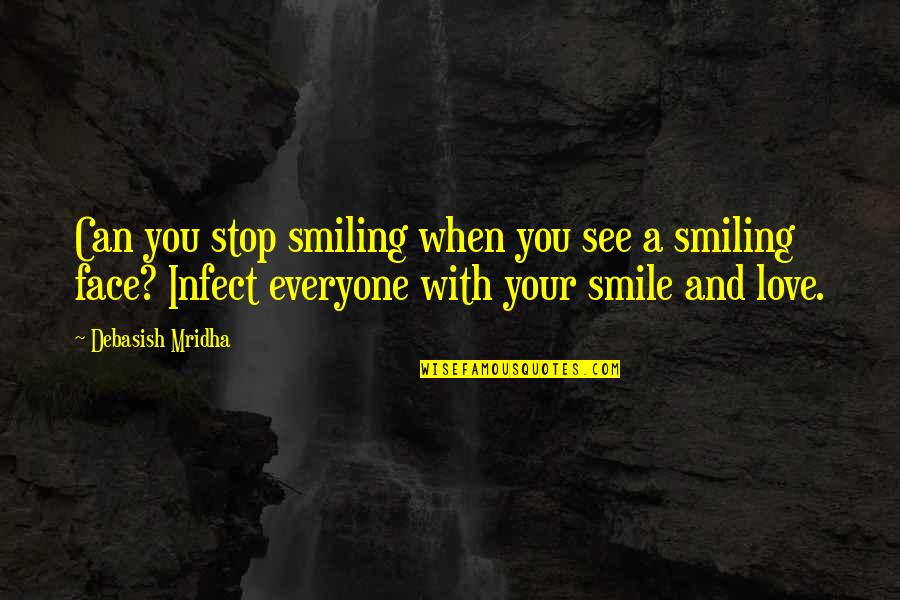 Smile When Your In Love Quotes By Debasish Mridha: Can you stop smiling when you see a