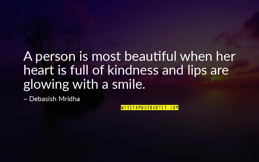 Smile When Your In Love Quotes By Debasish Mridha: A person is most beautiful when her heart