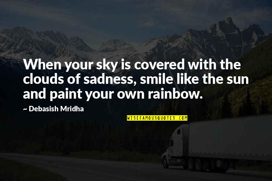 Smile When Your In Love Quotes By Debasish Mridha: When your sky is covered with the clouds