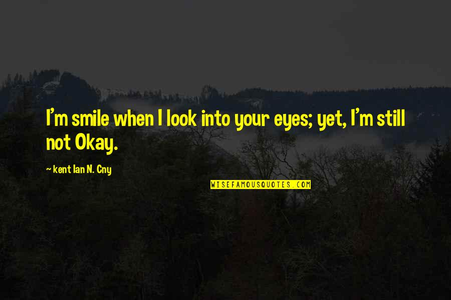 Smile When Your In Love Quotes By Kent Ian N. Cny: I'm smile when I look into your eyes;