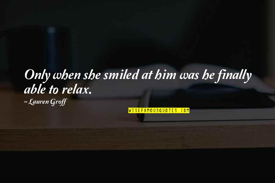 Smile When Your In Love Quotes By Lauren Groff: Only when she smiled at him was he
