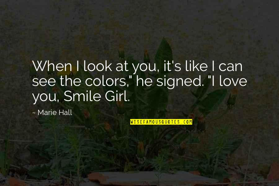 Smile When Your In Love Quotes By Marie Hall: When I look at you, it's like I