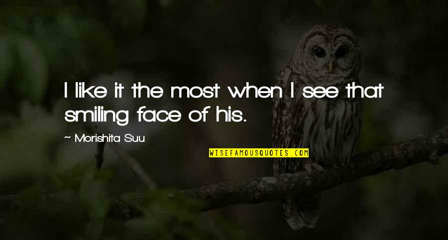 Smile When Your In Love Quotes By Morishita Suu: I like it the most when I see