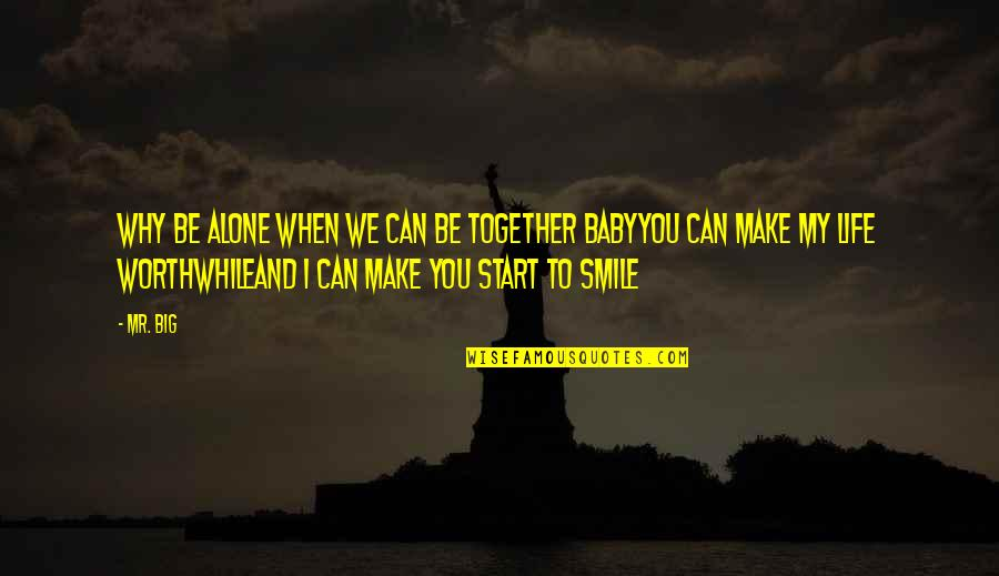 Smile When Your In Love Quotes By Mr. Big: Why be alone when we can be together