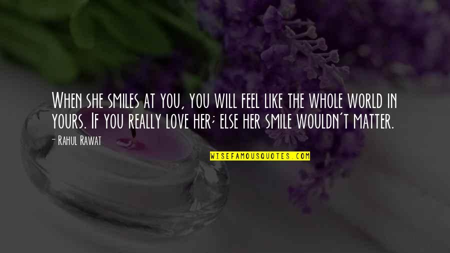 Smile When Your In Love Quotes By Rahul Rawat: When she smiles at you, you will feel