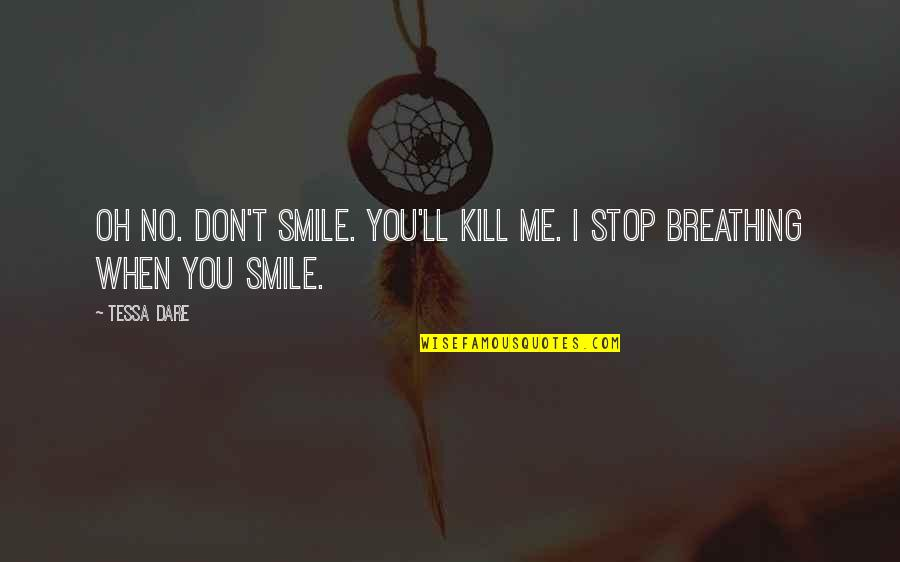 Smile When Your In Love Quotes By Tessa Dare: Oh no. Don't smile. You'll kill me. I