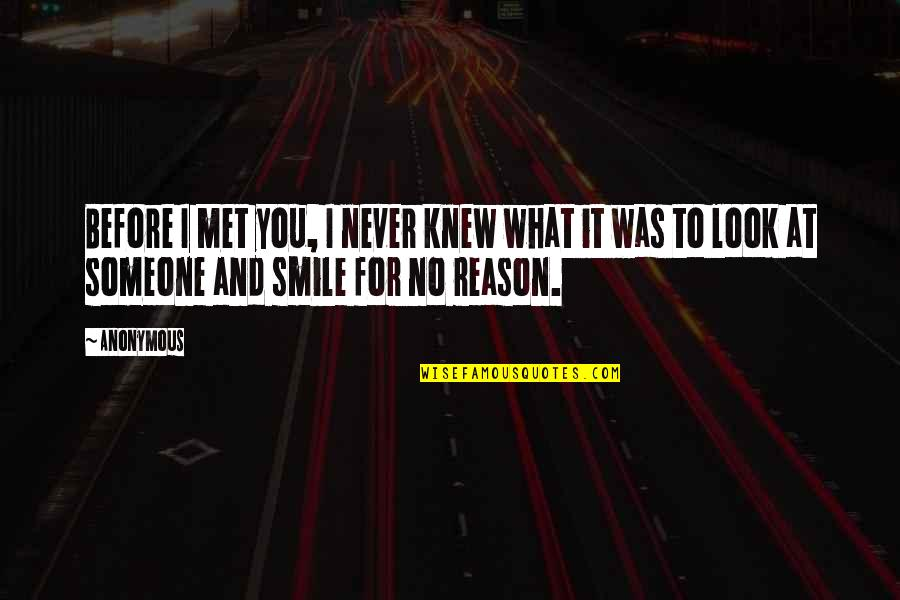 Smile With Someone Quotes By Anonymous: Before I met you, I never knew what