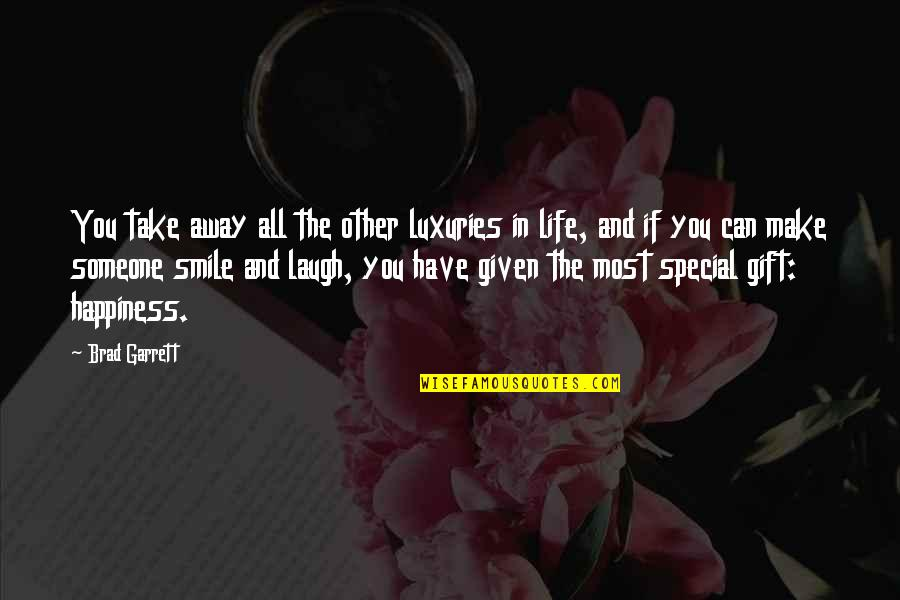Smile With Someone Quotes By Brad Garrett: You take away all the other luxuries in