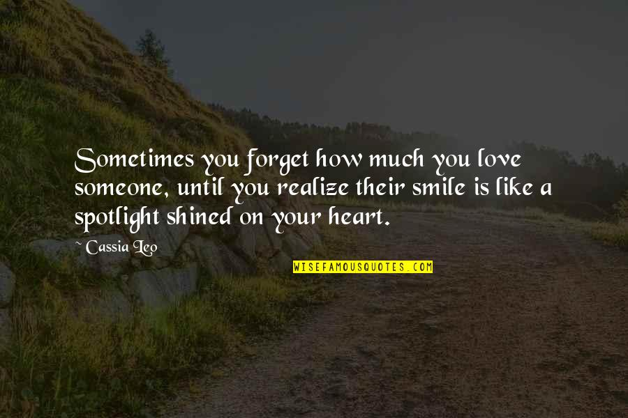 Smile With Someone Quotes By Cassia Leo: Sometimes you forget how much you love someone,