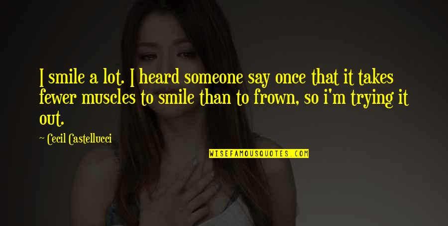 Smile With Someone Quotes By Cecil Castellucci: I smile a lot. I heard someone say