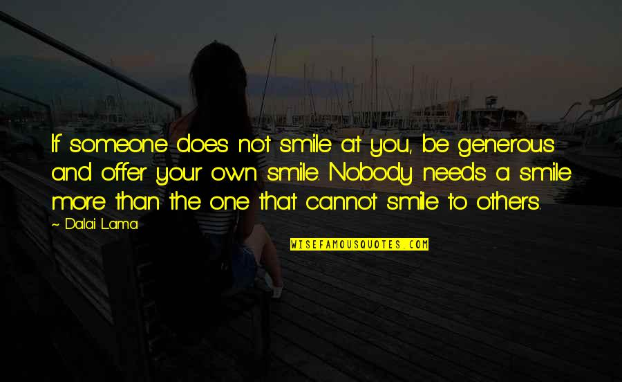 Smile With Someone Quotes By Dalai Lama: If someone does not smile at you, be
