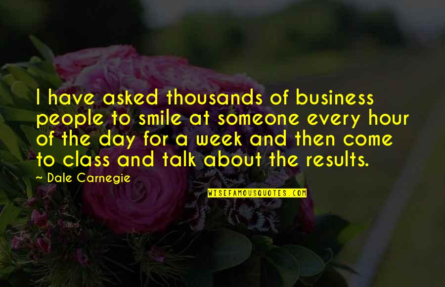 Smile With Someone Quotes By Dale Carnegie: I have asked thousands of business people to