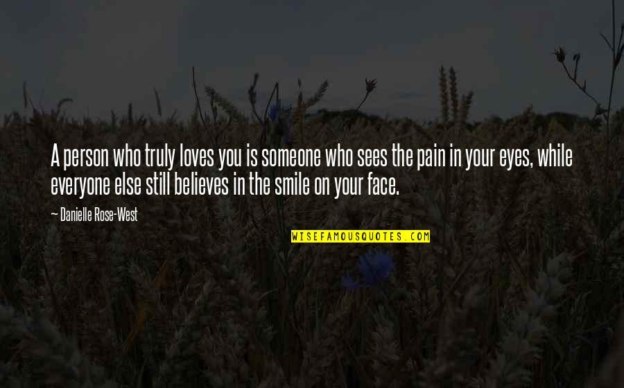 Smile With Someone Quotes By Danielle Rose-West: A person who truly loves you is someone