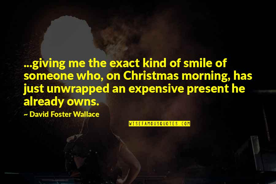 Smile With Someone Quotes By David Foster Wallace: ...giving me the exact kind of smile of