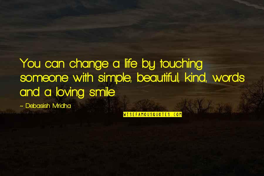 Smile With Someone Quotes By Debasish Mridha: You can change a life by touching someone