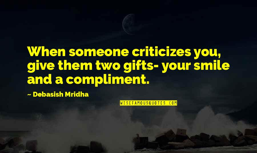 Smile With Someone Quotes By Debasish Mridha: When someone criticizes you, give them two gifts-