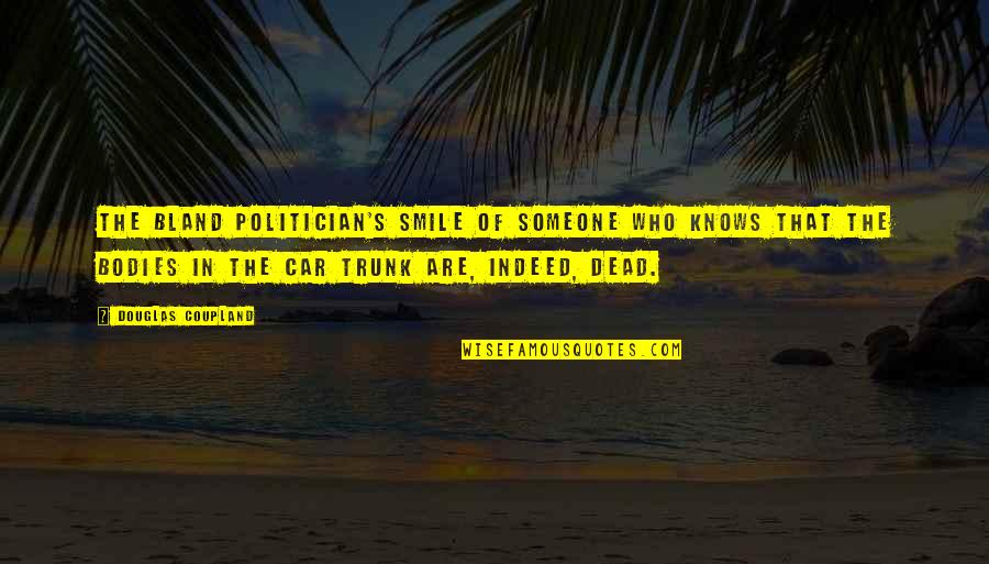 Smile With Someone Quotes By Douglas Coupland: The bland politician's smile of someone who knows