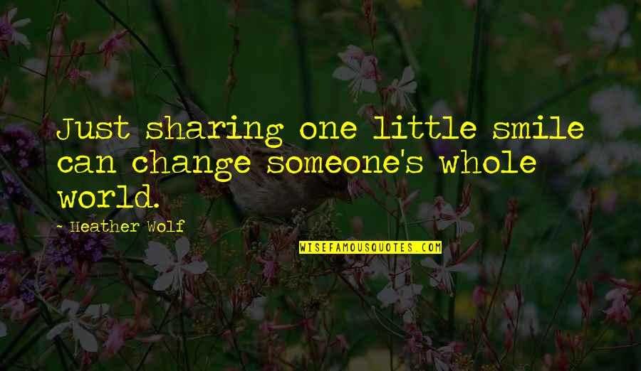 Smile With Someone Quotes By Heather Wolf: Just sharing one little smile can change someone's