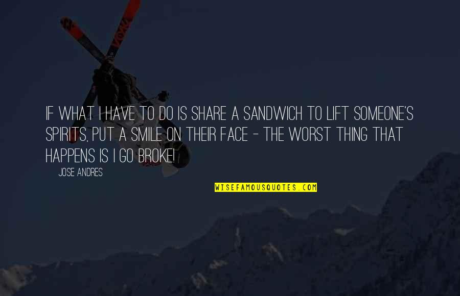 Smile With Someone Quotes By Jose Andres: If what I have to do is share